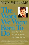 The Work We Were Born To Do: Find The Work You Love, Love The Work You Do - Nick Williams