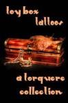Toy Box: Tattoos - M. Rode, Rob Knight, Sean Michael, Willa Okati