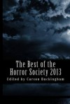 The Best of the Horror Society 2013 - Carson Buckingham, Scott M. Goriscak, William F. Nolan, Kevin A. Ranson, Lisamarie Lamb, Jason V. Brock, Weldon Burge, Dan Dillard, Doug Lamoreux, Joe McKinney, Julianne Snow, Christian A. Larsen, Dave Jeffery, Rose Blackthorn, Nicholas Grabowsky, Henry Snider, Mark Onsp