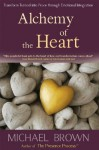 Alchemy of the Heart: Transform Turmoil into Peace Through Emotional Integration - Michael Brown
