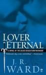 Lover Eternal: A Novel of the Black Dagger Brotherhood - J.R. Ward