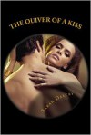 The Quiver of a Kiss: The Seduction of Helen of Troy - Sarah Daltry