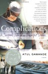 Complications: A Surgeon's Notes on an Imperfect Science - Atul Gawande
