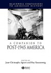 A Companion to Post-1945 America - Jean-Christophe Agnew, Roy Rosenzweig