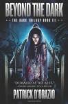 Beyond the Dark (The Dark Trilogy Book 3) (Volume 3) - Patrick D'Orazio