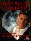 Deep Blues Goodbye - T.A. Webb, Laura Harner