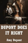 Dupont Does it Right: Five Explicit Erotica Stories - Amy Dupont