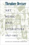 Art, Music, and Literature, 1897-1902 - Theodore Dreiser, Yoshinobu Hakutani