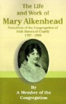 The Life and Work of Mary Aikenhead: Foundress of the Congregation of Irish Sisters of Charity 1787-1858 - Member of the Congregation, John Sullivan