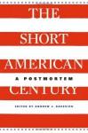 The Short American Century: A Postmortem - Andrew J. Bacevich, Akira Iriye, Emily S. Rosenberg, Nikhil Pal Singh, Walter F. LaFeber, T.J. Jackson Lears, Eugene McCarraher, David M. Kennedy