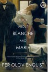 The Book About Blanche and Marie: A Novel - Per Olov Enquist, Tiina Nunnally