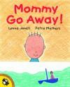 Mommy Go Away! - Lynne Jonell, Petra Mathers