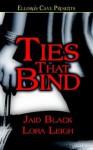 Ties That Bind - Jaid Black, Lora Leigh