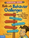 The Survival Guide for Kids with Behavior Challenges: How to Make Good Choices and Stay Out of Trouble - Thomas McIntyre