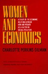 Women and Economics: A Study of the Economic Relation Between Men and Women as a Factor in Social Evolution - Charlotte Perkins Gilman, Amy Aronson