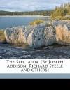 The Spectator. [By Joseph Addison, Richard Steele and Others] - Joseph Addison, Richard Steele