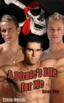 A Pirate's Life for Me: Book One - Tricia Owens