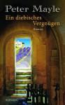 Ein diebisches Vergnügen (German Edition) - Ursula Bischoff, Peter Mayle