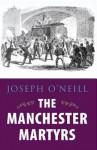 The Manchester Martyrs - Joseph O'Neill