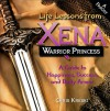 Life Lessons from Xena, Warrior Princess: A Guide to Happiness, Success, and Body Armor - Chris Kreski