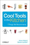 Cool Tools in the Kitchen - Kevin Kelly, Steven Leckart