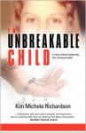 The Unbreakable Child: A Memoir About Forgiving the Unforgivable - Kim Michele Richardson