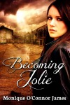 Becoming Jolie - Monique O'Connor James