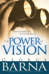The Power of Vision: Discover and Apply God's Vision for Your Life & Ministry - George Barna