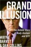 Grand Illusion: The Untold Story of Rudy Giuliani and 9/11 - Wayne Barrett, Dan Collins