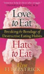 Love to Eat, Hate to Eat - Elyse M. Fitzpatrick