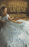 The Trouble with Virtue: A Comfortable Wife/A Lady By Day - Stephanie Laurens, Alison DeLaine
