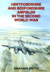 Hertfordshire and Bedfordshire Airfields in the Second World War - Graham Smith