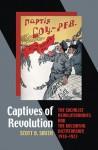 Captives of Revolution: The Socialist Revolutionaries and the Bolshevik Dictatorship, 1918�1923 - Scott B. Smith