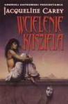 Wcielenie Kusziela (Trylogia Kusziela #3) - Jacqueline Carey, Maria Frąc