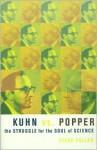 Kuhn vs. Popper: The Struggle For The Soul Of Science (Revolutions in Science) - Steve Fuller, John Turney