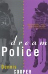 The Dream Police: Selected Poems, 1969-1993 - Dennis Cooper