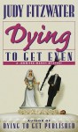 Dying to Get Even - Judy Fitzwater