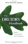 The Druidry Handbook: Spiritual Practice Rooted in the Living Earth - John Michael Greer