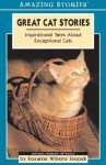 Great Cat Stories: Inspirational Tales about Exceptional Cats - Roxanne Willems Snopek, Willems Snopek, Roxanne Willems Snopek