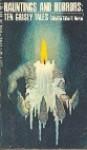 Hauntings and Horrors: Ten Grisly Tales - Ray Bradbury, H.P. Lovecraft, Robert W. Chambers, Ralph Adams Cram, Robert Bloch, William Hope Hodgson, Clark Ashton Smith, Julian Hawthorne, W.C. Morrow, Alden H. Norton, W.E.P. French