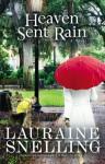 Heaven Sent Rain: A Novel - Lauraine Snelling