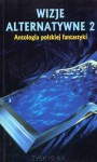 Wizje alternatywne 2 - Wojtek Sedeńko, Jacek Dukaj, Mirosław P. Jabłoński, Andrzej Drzewiński, Maciej Żerdziński, Rafał A. Ziemkiewicz