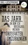 Das Jahr, in dem ich beschloss, meinen Großvater umzubringen - XXL-Leseprobe: Roman (German Edition) - Gunter Gerlach