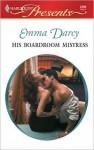 His Boardroom Mistress - Emma Darcy