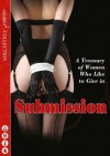 Submission: A Treasury of Women who Like to Give In - Rose de Fer, Chrissie Bentley, Kat Black, Primula Bond, Kyoko Church, Elizabeth Coldwell, Terri Prey, Willow Sears, Charlotte Stein, Heather Towne