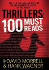 Thrillers: 100 Must-Reads - Lee Child, Katherine Neville, Carole Nelson Douglas, R.L. Stine, Michael Palmer, David Liss, David Morrell, Douglas Preston, Andrew Klavan, David Hewson, Jim Fusilli, James A. Moore, Lisa Black, Sarah Langan, Gary Braver, Francine Mathews, William Bernhardt, Douglas P. Ly