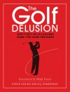 The Golf Delusion: Why 9 Out of 10 Golfers Make the Same Mistakes - Steve Gould, D.J. Wilkinson, Hugh Grant