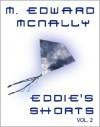 Eddie's Shorts Vol. 2 - M. Edward McNally