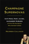 Champagne Supernovas: Kate Moss, Marc Jacobs, Alexander McQueen, and the 90s Renegades Who Remade Fashion - Maureen Callahan