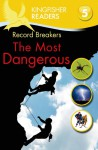 Record Breakers: The Most Dangerous (Kingfisher Readers Level 5) - Philip Steele